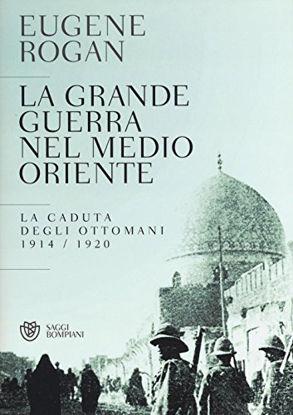 Immagine di GRANDE GUERRA NEL MEDIO ORIENTE. LA CADUTA DEGLI OTTOMANI (1914-1920) (LA)