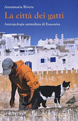 Immagine di CITTA` DEI GATTI. ANTROPOLOGIA ANIMALISTA DI ESSAOUIRA (LA)