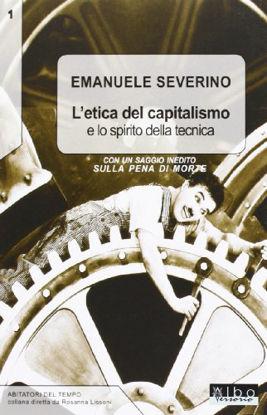 Immagine di ETICA DEL CAPITALISMO E LO SPIRITO DELLA TECNICASULLA P