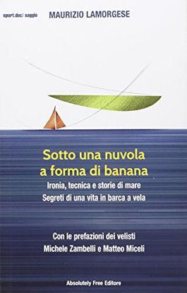 Immagine di SOTTO UNA NUVOLA A FORMA DI BANANA. IRONIA, TECNICA E STORIE DI MARE. SEGRETI DI UNA VITA IN BAR...