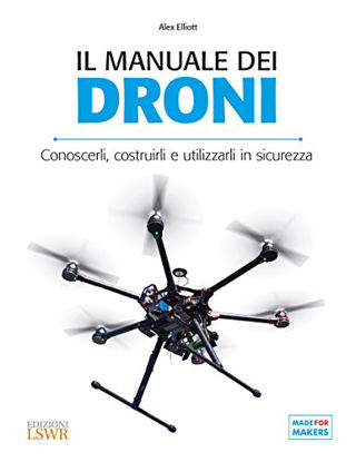 Immagine di MANUALE DEI DRONI. CONOSCERLI, COSTRUIRLI E UTILIZZARLI IN SICUREZZA