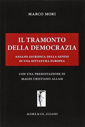 Immagine di TRAMONTO DELLA DEMOCRAZIA (IL). ANALISI GIURIDICA DELLA GENESI DI UNA DITTATURA EUROPEA