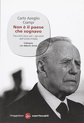 Immagine di NON E` IL PAESE CHE SOGNAVO - TACCUINO LAICO PER I 150 ANNI DELL`UNITA` D`ITALIA