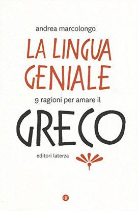 Immagine di LINGUA GENIALE. 9 RAGIONI PER AMARE IL GRECO (LA)