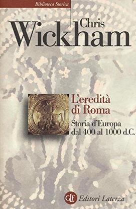 Immagine di EREDITA` DI ROMA. STORIA D`EUROPA DAL 400 AL 1000 D. C. (L`)