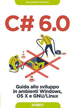 Immagine di C# 6.0. GUIDA ALLO SVILUPPO IN AMBIENTI WINDOWS, OS X E GNU/LINUX