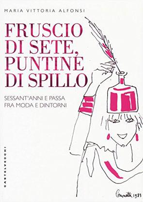 Immagine di FRUSCIO DI SETE, PUNTINE DI SPILLO - SESSANT`ANNI E PASSA FRA MODA E DINTORNI