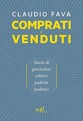 Immagine di COMPRATI E VENDUTI. STORIE DI GIORNALISTI, EDITORI, PADRINI, PADRONI