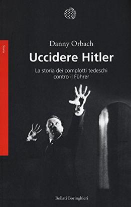 Immagine di UCCIDERE HITLER. LA STORIA DEI COMPLOTTI TEDESCHI CONTRO IL FÜHRER