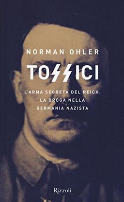 Immagine di TOSSICI. L`ARMA SEGRETA DEL REICH. LA DROGA NELLA GERMANIA NAZISTA