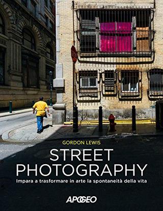 Immagine di STREET PHOTOGRAPHY. L`ARTE DI CATTURARE LA VITA QUOTIDIANA