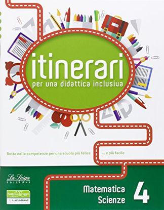 Immagine di ITINERARI PER UNA DIDATTICA INCLUSIVA 4 - MATEMATICA SCIENZE - VOLUME 4