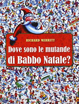 Immagine di DOVE SONO LE MUTANDE DI BABBO NATALE? EDIZ. ILLUSTRATA