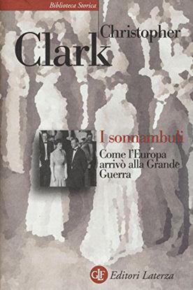 Immagine di SONNAMBULI. COME L`EUROPA ARRIVO` ALLA GRANDE GUERRA (I)