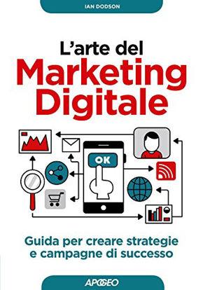 Immagine di ARTE DEL MARKETING DIGITALE. GUIDA PER CREARE STRATEGIE E CAMPAGNE DI SUCCESSO (L`)