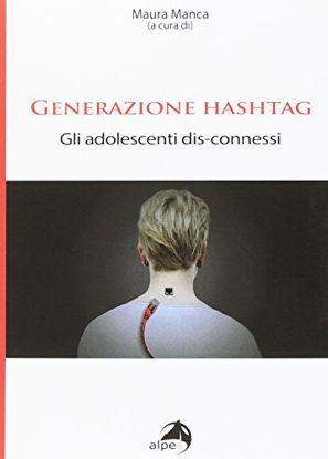 Immagine di GENERAZIONE HASHTAG. GLI ADOLESCENTI DIS-CONNESSI