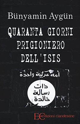 Immagine di QUARANTA GIORNI PRIGIONIERO DELL`ISIS