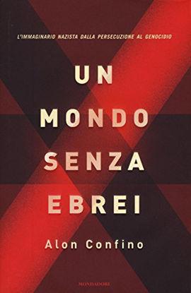 Immagine di MONDO SENZA EBREI. L`IMMAGINARIO NAZISTA DALLA PERSECUZIONE AL GENOCIDIO (UN)