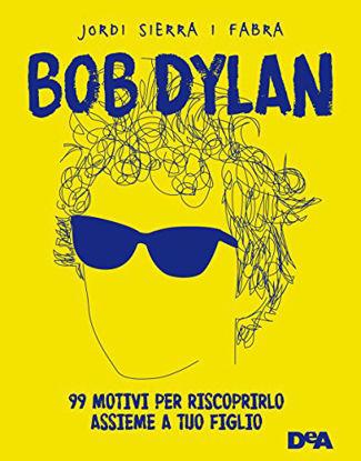 Immagine di BOB DYLAN. 99 MOTIVI PER RISCOPRIRLO ASSIEME A TUO FIGLIO
