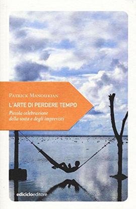 Immagine di ARTE DI PERDERE TEMPO. PICCOLA CELEBRAZIONE DELLA SOSTA (L`)