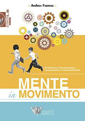 Immagine di MENTE IN MOVIMENTO. 99 GIOCHI PER L`EDUCAZIONE FISICA, L`APPRENDIMENTO E L`INTERDISCIPLINARITA`