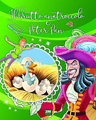 Immagine di PETER PAN-IL BRUTTO ANATROCCOLO. INCANTEVOLI FIABE