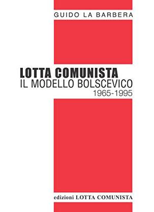 Immagine di LOTTA COMUNISTA. IL MODELLO BOLSCEVICO 1965-1995
