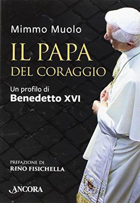 Immagine di PAPA DEL CORAGGIO. UN PROFILO DI BENEDETTO XVI (IL)