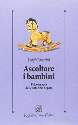 Immagine di ASCOLTARE I BAMBINI. PSICOTERAPIA DELLE INFANZIE NEGATE