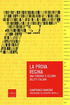 Immagine di PROVA REGINA. DNA FORENSE E CELEBRI DELITTI ITALIANI (LA)