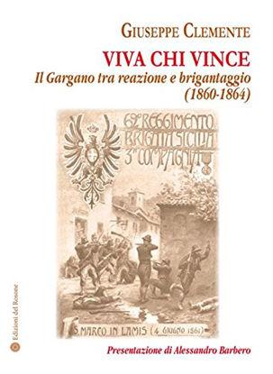 Immagine di VIVA CHI VINCE. IL GARGANO TRA REAZIONE E BRIGANTAGGIO (1860-1864)