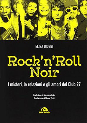 Immagine di ROCK & ROLL NOIR. I MISTERI, LE RELAZIONI, GLI AMORI DEL CLUB 27