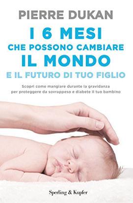Immagine di 6 MESI CHE CHE POSSONO CAMBIARE IL MONDO E IL FUTURO DI TUO FIGLIO (I)