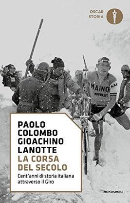 Immagine di CORSA DEL SECOLO. CENT`ANNI DI STORIA ITALIANA ATTRAVERSO IL GIRO (LA)