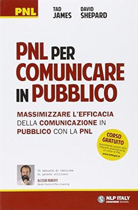 Immagine di PNL PER COMUNICARE IN PUBBLICO. MASSIMIZZARE L`EFFICACIA DELLA COMUNICAZIONE IN PUBBLICO CON LA PNL