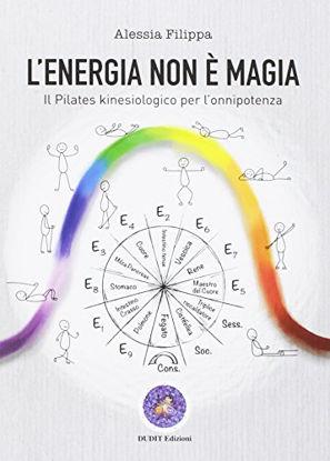 Immagine di ENERGIA NON E` MAGIA (L`) IL PILATES KINESIOLOGICO PER L`ONNIPOTENZA