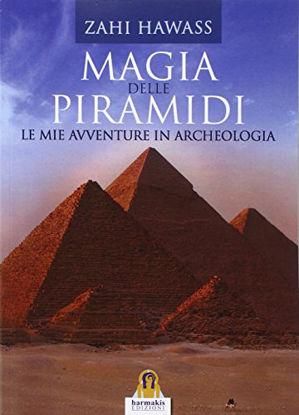 Immagine di MAGIA DELLE PIRAMIDI. LE MIE AVVENTURE IN ARCHEOLOGIA