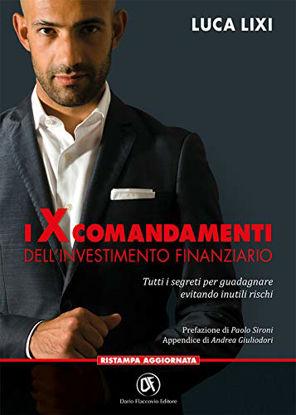 Immagine di X COMANDAMENTI DELL`INVESTIMENTO FINANZIARIO. TUTTI I SEGRETI PER GUADAGNARE EVITANDO INUTILI RI...