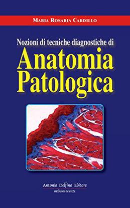 Immagine di NOZIONI DI TECNICHE DIAGNOSTICHE DI ANATONOMIA PATOLOGICA