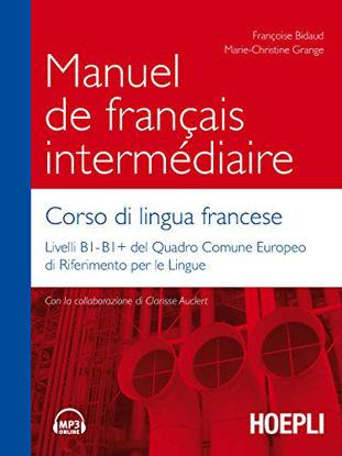 Immagine di MANUEL DE FRANÇAIS INTERME`DIAIRE. CORSO DI LINGUA FRANCESE