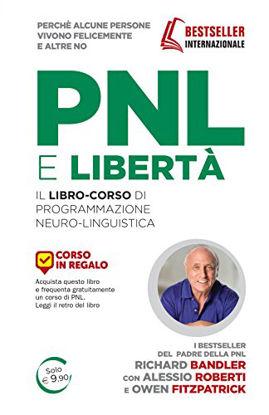 Immagine di PNL E` LIBERTA`. IL LIBRO-CORSO DI PROGRAMMAZIONE NEURO-LINGUISTICA