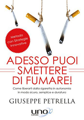 Immagine di ADESSO PUOI SMETTERE DI FUMARE! COME LIBERARTI DALLA SIGARETTA IN PIENA AUTONOMIA IN MODO SEMPLICE,