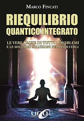 Immagine di RIEQUILIBRIO QUANTICO INTEGRATO. LE VERE CAUSE DI TUTTI I PROBLEMI E LE MIGLIORI SOLUZIONI PER R...