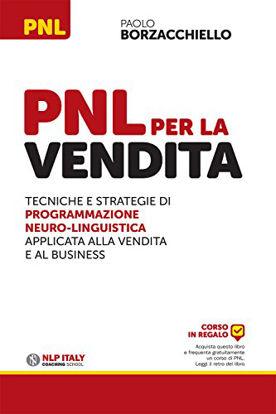 Immagine di PNL PER LA VENDITA. TECNICHE E STRATEGIE DI PROGRAMMAZIONE NEURO-LINGUISTICA APLLICATA ALLA VENDITA