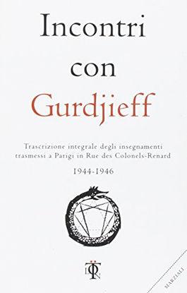 Immagine di INCONTRI CON GURDJIEFF. TRASCRIZIONE INTEGRALE DEGLI INSEGNAMENTI TRASMESSI A PARIGI IN RUE DES ...