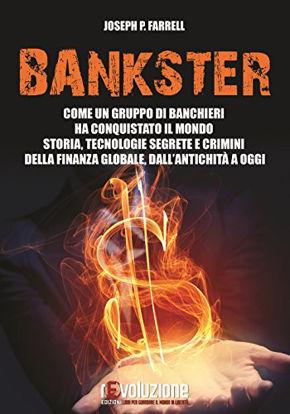 Immagine di BANKSTER. COME UN GRUPPO DI BANCHIERI HA CONQUISTATO IL MONDO. STORIA, TECNOLOGIE SEGRETE E CRIMINI