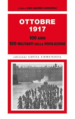 Immagine di OTTOBRE 1917 - 100 ANNI - 100 MILITANTI DELLA RIVOLUZIONE