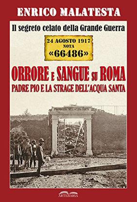 Immagine di SEGRETO CELATO DELLA GRANDE GUERRA 24 AGOSTO 1917 NOTA «66486». ORRORE E SANGUE SU ROMA. PADRE P...