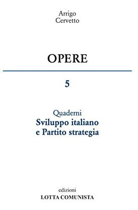 Immagine di OPERE 5. SVILUPPO ITALIANO E PARTITO STRATEGIA