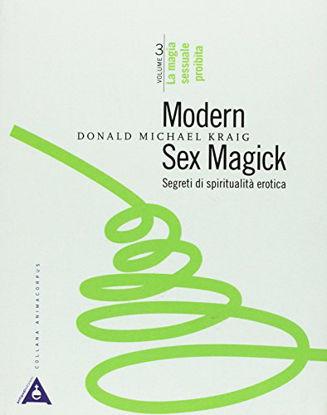 Immagine di MODERN SEX MAGICK. SEGRETI DI SPIRITUALITA` EROTICA. VOL. 3: LA MAGIA SESSUALE PROIBITA